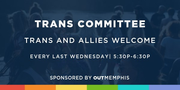 Trans Committee at OUTMemphis Will Resume (6/26)