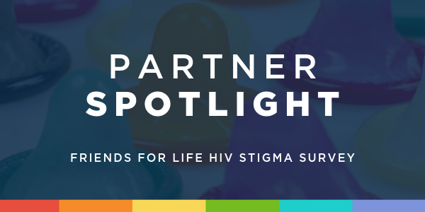 Partner Spotlight: Friends For Life HIV Stigma Survey