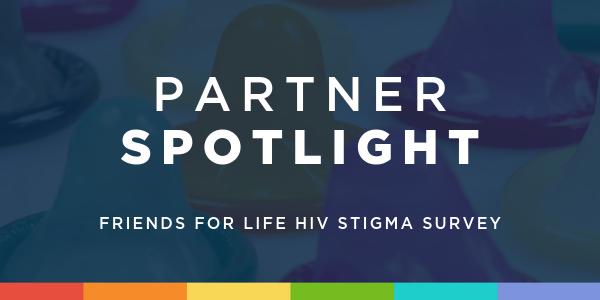 Partner Spotlight: Friends For Life HIV Stigma Survey