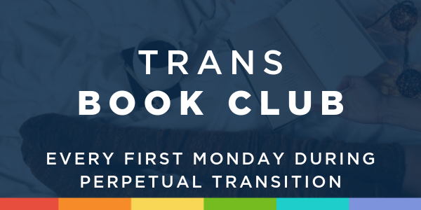 Perpetual Transition: Trans Book Club