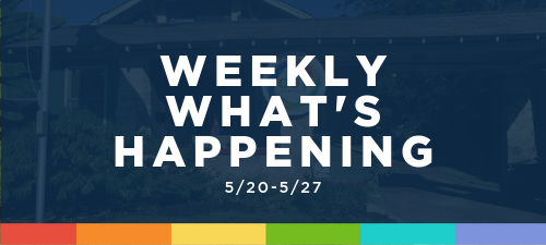 Weekly What's Happening (5/20-5/27)