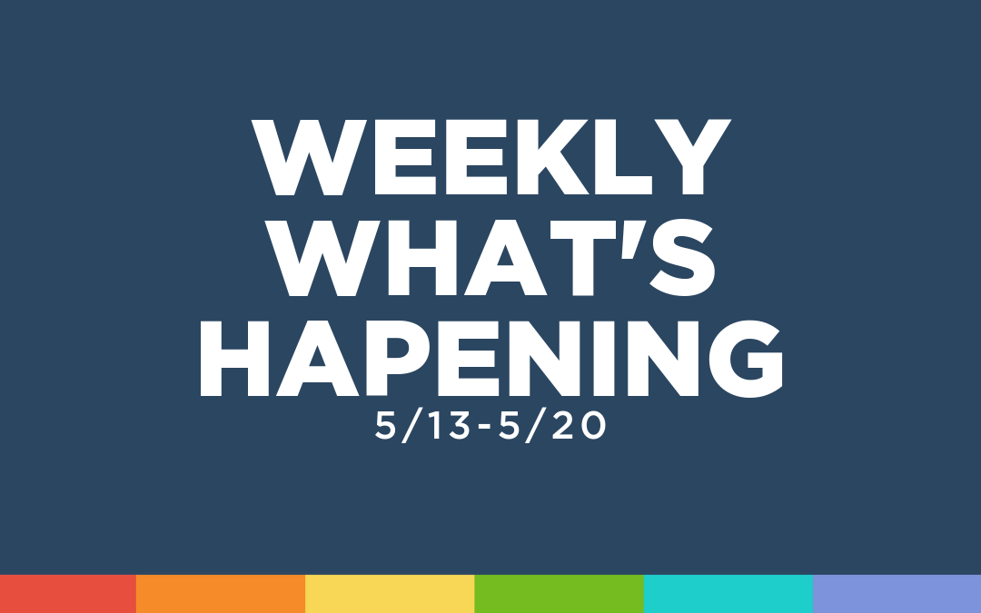 Weekly What's Happening (5/13-5/20)